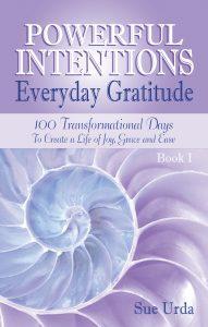 Powerful Intentions ~ Everyday Gratitude by Sue Urda